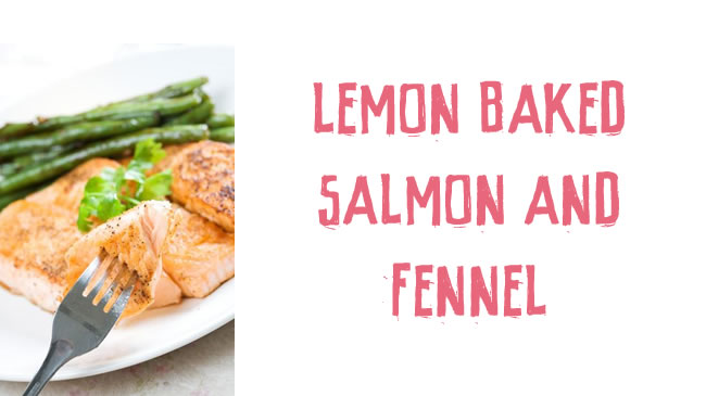 Lemon baked salmon and fennel