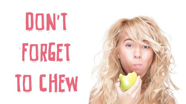 Don't forget to chew!