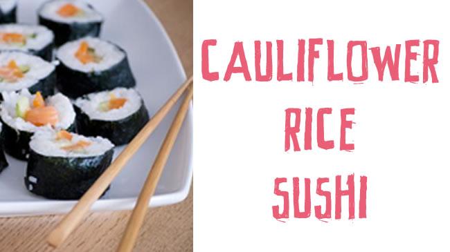 Cauliflower rice sushi