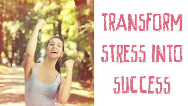 Transform stress into success