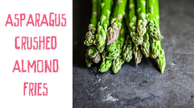 Healthy asparagus & crushed almond fries